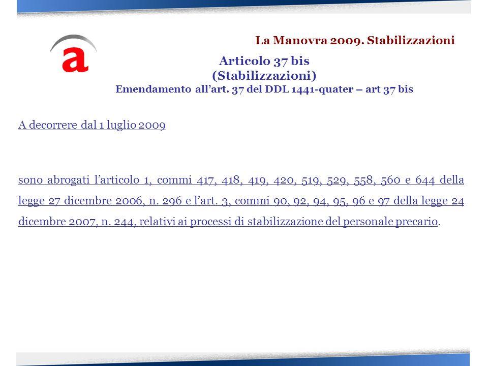 A decorrere dal 1 luglio 2009 sono abrogati larticolo 1, commi 417, 418, 419, 420, 519, 529, 558, 560 e 644 della legge 27 dicembre 2006, n. 296 e lar