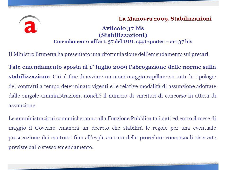 Il Ministro Brunetta ha presentato una riformulazione dell'emendamento sui precari. Tale emendamento sposta al 1° luglio 2009 l'abrogazione delle norm