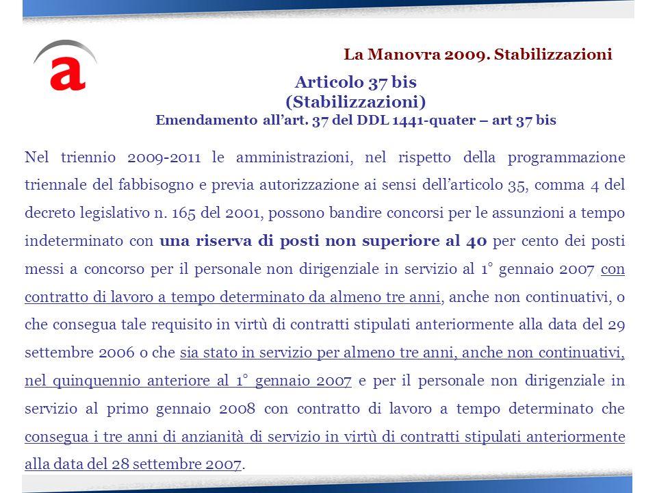Nel triennio 2009-2011 le amministrazioni, nel rispetto della programmazione triennale del fabbisogno e previa autorizzazione ai sensi dellarticolo 35