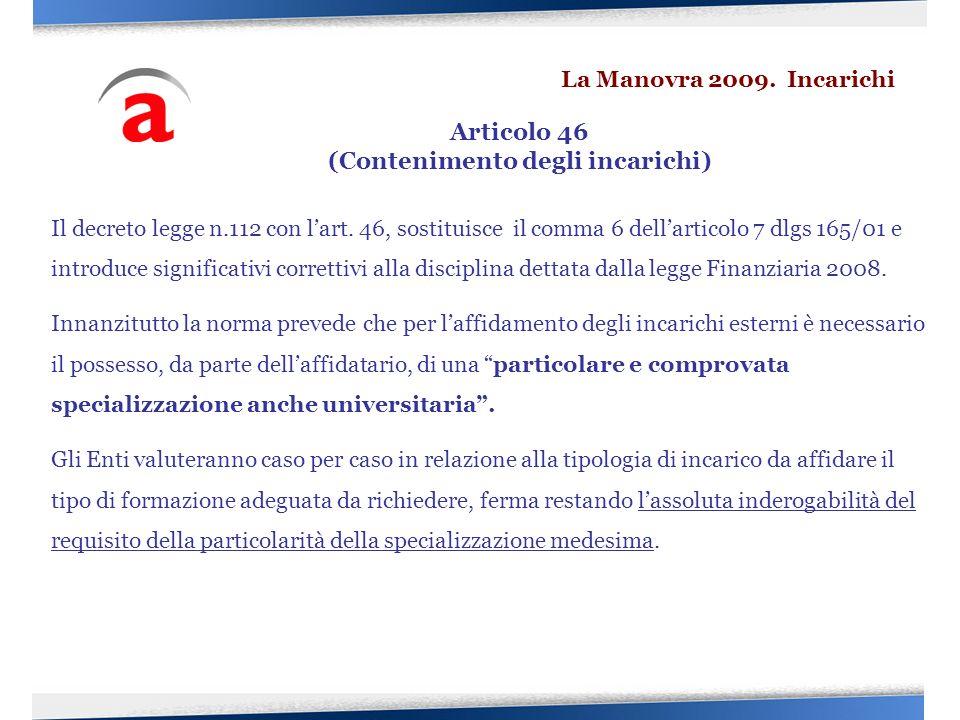 Il decreto legge n.112 con lart. 46, sostituisce il comma 6 dellarticolo 7 dlgs 165/01 e introduce significativi correttivi alla disciplina dettata da