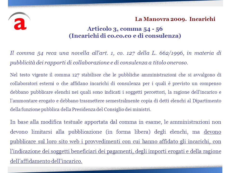 Il comma 54 reca una novella allart. 1, co. 127 della L. 662/1996, in materia di pubblicità dei rapporti di collaborazione e di consulenza a titolo on