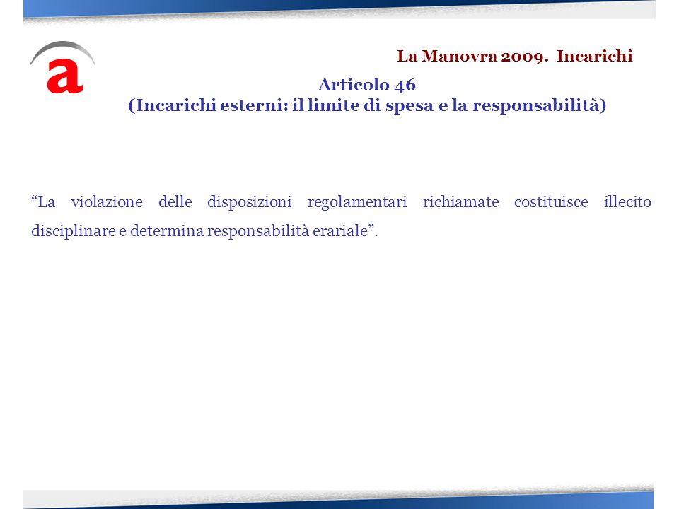 La violazione delle disposizioni regolamentari richiamate costituisce illecito disciplinare e determina responsabilità erariale. Articolo 46 (Incarich