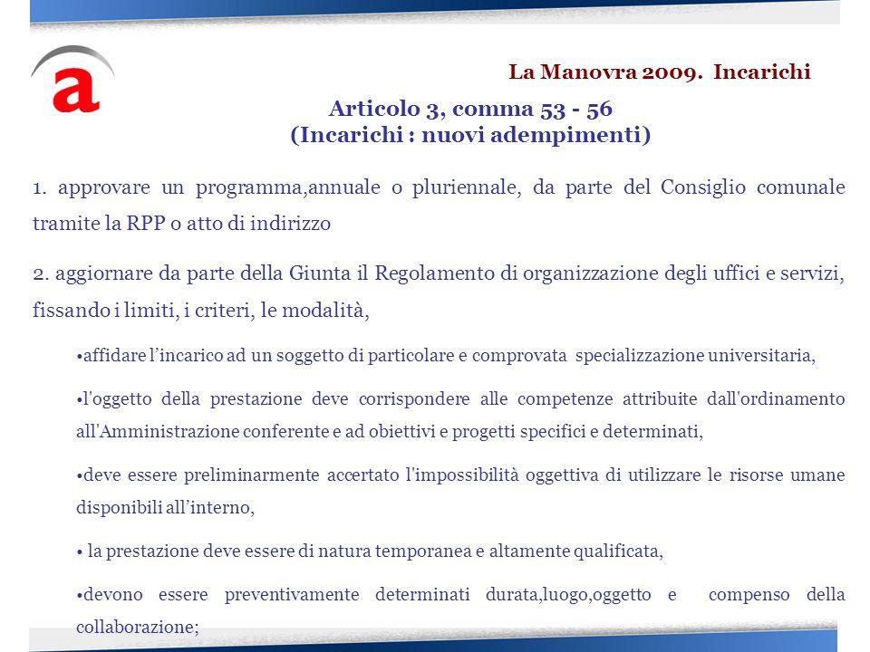 1. approvare un programma,annuale o pluriennale, da parte del Consiglio comunale tramite la RPP o atto di indirizzo 2. aggiornare da parte della Giunt
