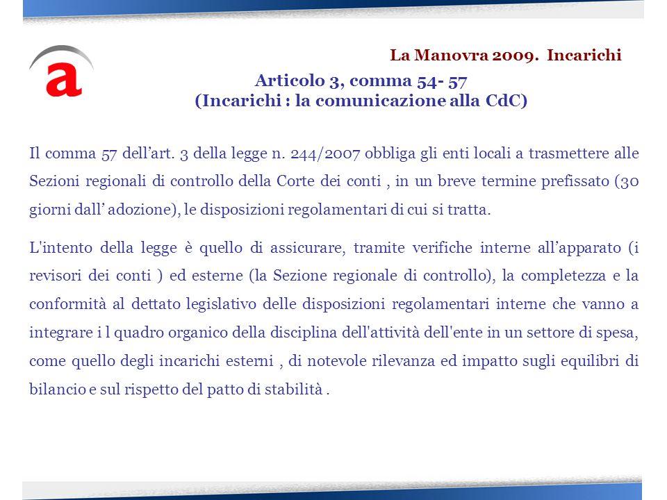 Il comma 57 dellart. 3 della legge n. 244/2007 obbliga gli enti locali a trasmettere alle Sezioni regionali di controllo della Corte dei conti, in un