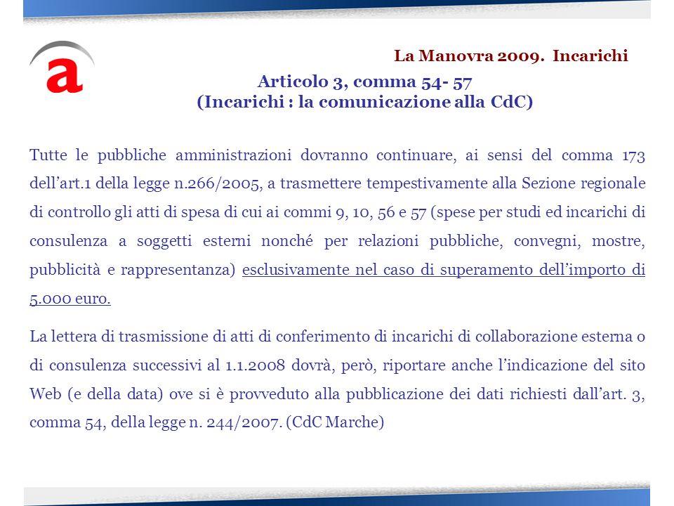 Tutte le pubbliche amministrazioni dovranno continuare, ai sensi del comma 173 dellart.1 della legge n.266/2005, a trasmettere tempestivamente alla Se