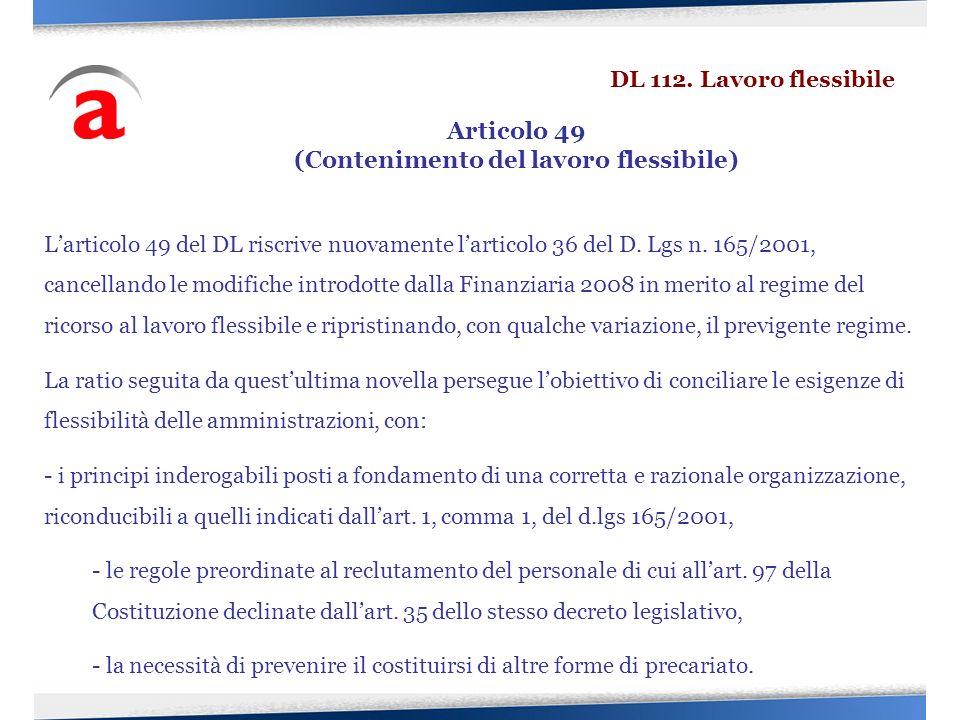 Larticolo 49 del DL riscrive nuovamente larticolo 36 del D. Lgs n. 165/2001, cancellando le modifiche introdotte dalla Finanziaria 2008 in merito al r