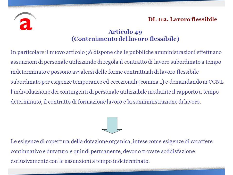 In particolare il nuovo articolo 36 dispone che le pubbliche amministrazioni effettuano assunzioni di personale utilizzando di regola il contratto di
