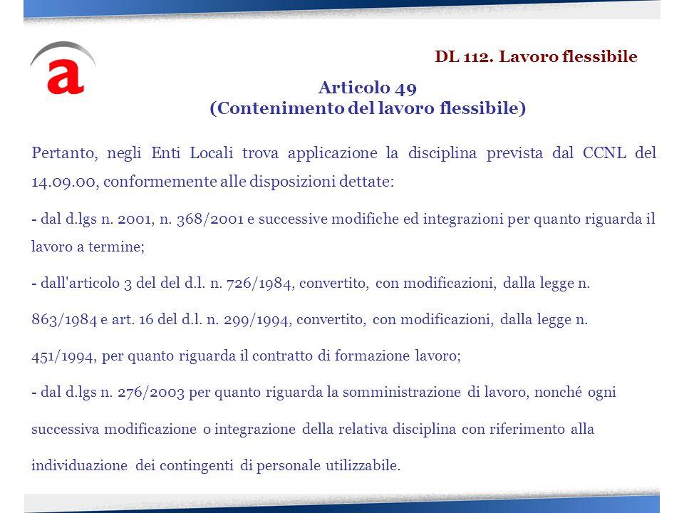 Pertanto, negli Enti Locali trova applicazione la disciplina prevista dal CCNL del 14.09.00, conformemente alle disposizioni dettate: - dal d.lgs n. 2