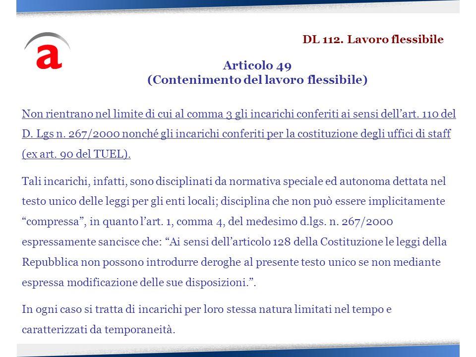Non rientrano nel limite di cui al comma 3 gli incarichi conferiti ai sensi dellart. 110 del D. Lgs n. 267/2000 nonché gli incarichi conferiti per la