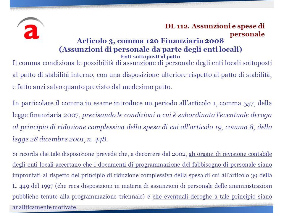 Il comma condiziona le possibilità di assunzione di personale degli enti locali sottoposti al patto di stabilità interno, con una disposizione ulterio
