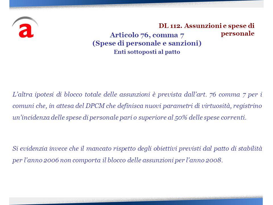 Laltra ipotesi di blocco totale delle assunzioni è prevista dallart. 76 comma 7 per i comuni che, in attesa del DPCM che definisca nuovi parametri di