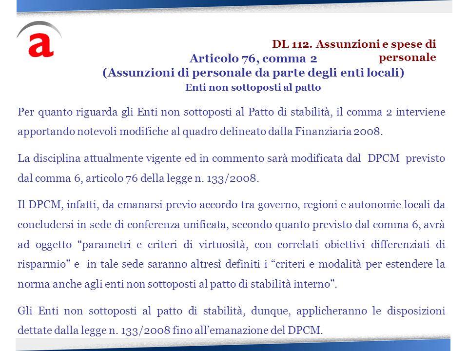 Per quanto riguarda gli Enti non sottoposti al Patto di stabilità, il comma 2 interviene apportando notevoli modifiche al quadro delineato dalla Finan