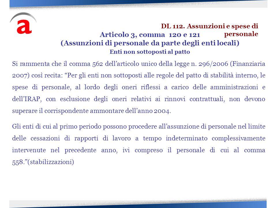 Si rammenta che il comma 562 dellarticolo unico della legge n. 296/2006 (Finanziaria 2007) così recita: Per gli enti non sottoposti alle regole del pa