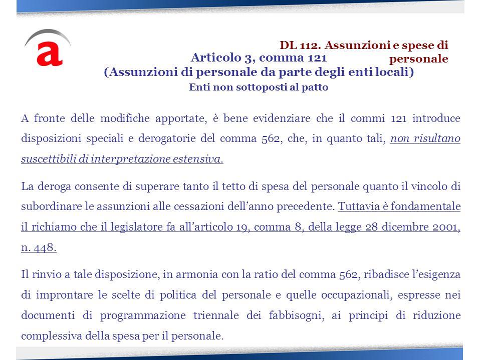 A fronte delle modifiche apportate, è bene evidenziare che il commi 121 introduce disposizioni speciali e derogatorie del comma 562, che, in quanto ta