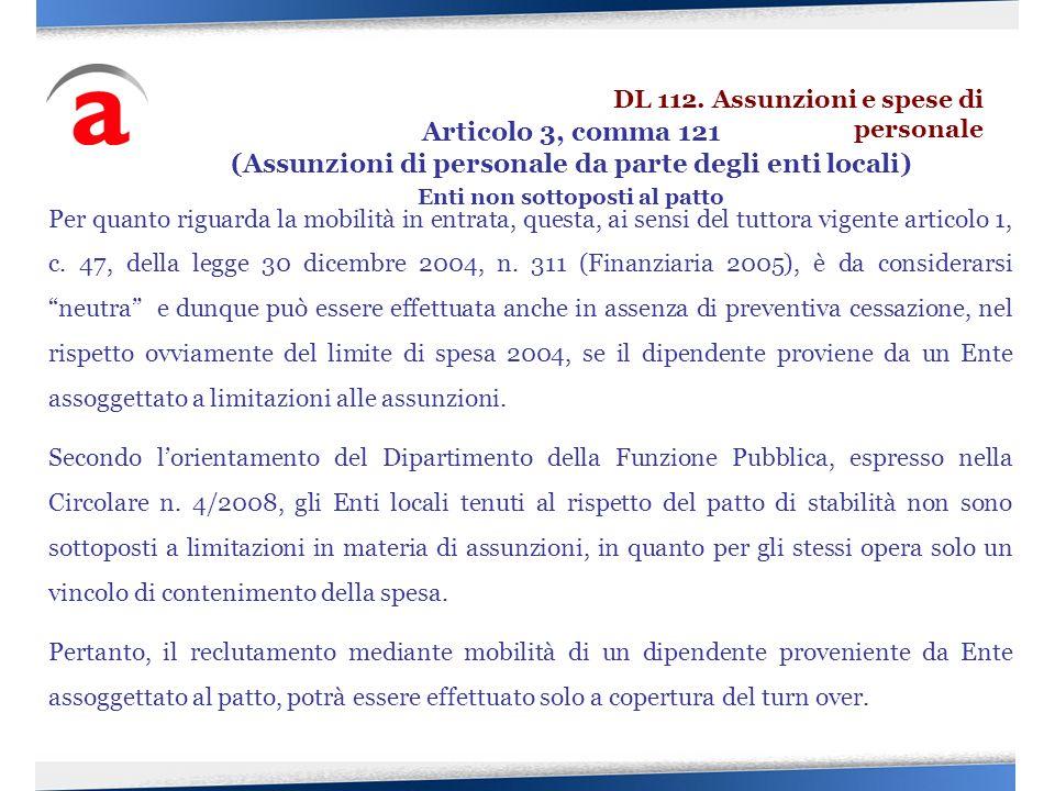 Per quanto riguarda la mobilità in entrata, questa, ai sensi del tuttora vigente articolo 1, c. 47, della legge 30 dicembre 2004, n. 311 (Finanziaria