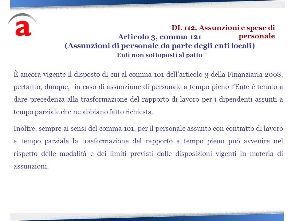 È ancora vigente il disposto di cui al comma 101 dellarticolo 3 della Finanziaria 2008, pertanto, dunque, in caso di assunzione di personale a tempo p