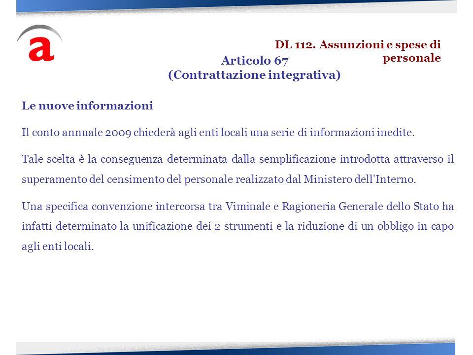 Le nuove informazioni Il conto annuale 2009 chiederà agli enti locali una serie di informazioni inedite. Tale scelta è la conseguenza determinata dall