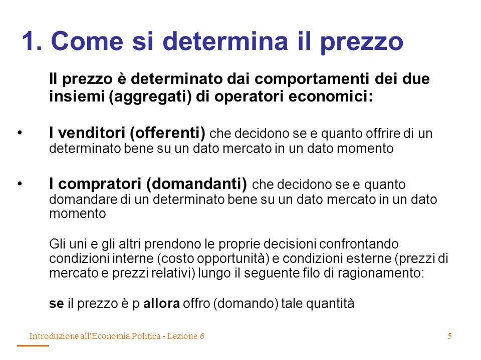 Introduzione all'Economia Politica - Lezione 65 1. Come si determina il prezzo Il prezzo è determinato dai comportamenti dei due insiemi (aggregati) d