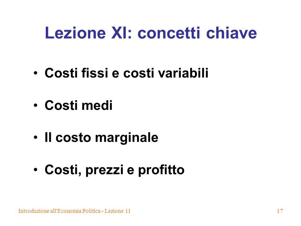 Introduzione all'Economia Politica - Lezione 1117 Lezione XI: concetti chiave Costi fissi e costi variabili Costi medi Il costo marginale Costi, prezz