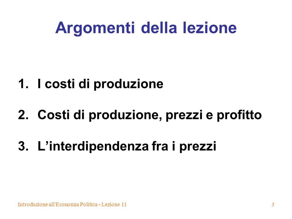 Introduzione all'Economia Politica - Lezione 113 Argomenti della lezione 1.I costi di produzione 2.Costi di produzione, prezzi e profitto 3.Linterdipe
