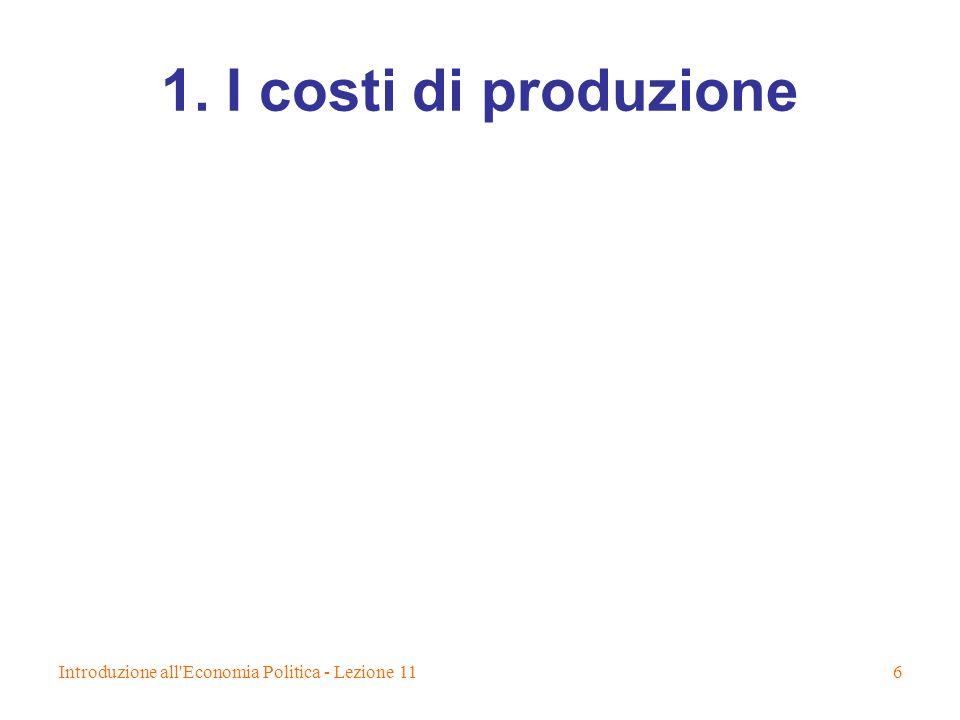 Introduzione all'Economia Politica - Lezione 116 1. I costi di produzione