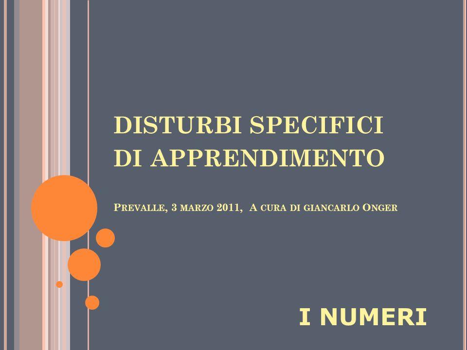 DISTURBI SPECIFICI DI APPRENDIMENTO P REVALLE, 3 MARZO 2011, A CURA DI GIANCARLO O NGER I NUMERI