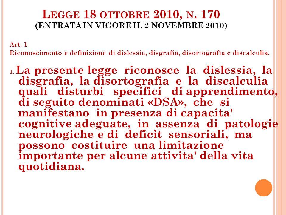 L EGGE 18 OTTOBRE 2010, N. 170 (ENTRATA IN VIGORE IL 2 NOVEMBRE 2010) Art. 1 Riconoscimento e definizione di dislessia, disgrafia, disortografia e dis