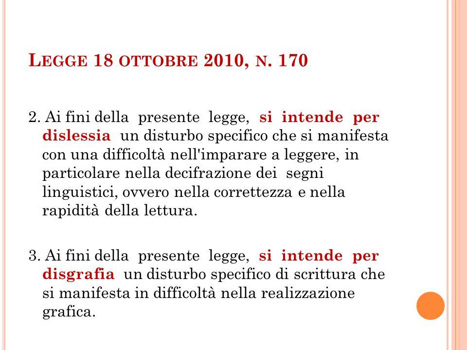 L EGGE 18 OTTOBRE 2010, N. 170 2. Ai fini della presente legge, si intende per dislessia un disturbo specifico che si manifesta con una difficoltà nel