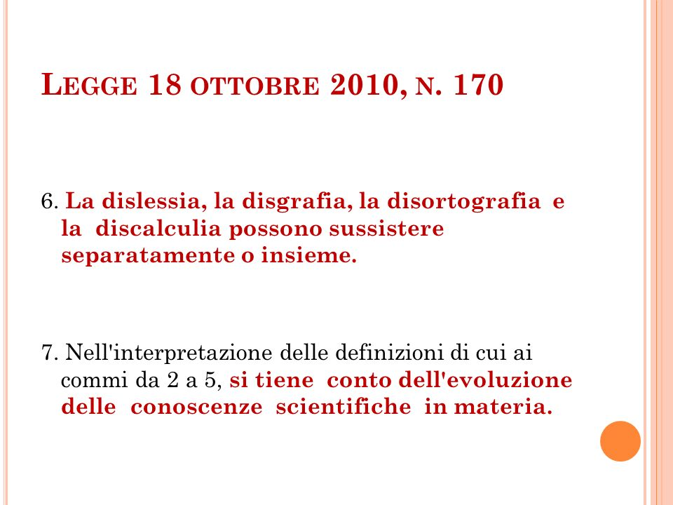 L EGGE 18 OTTOBRE 2010, N. 170 6. La dislessia, la disgrafia, la disortografia e la discalculia possono sussistere separatamente o insieme. 7. Nell'in