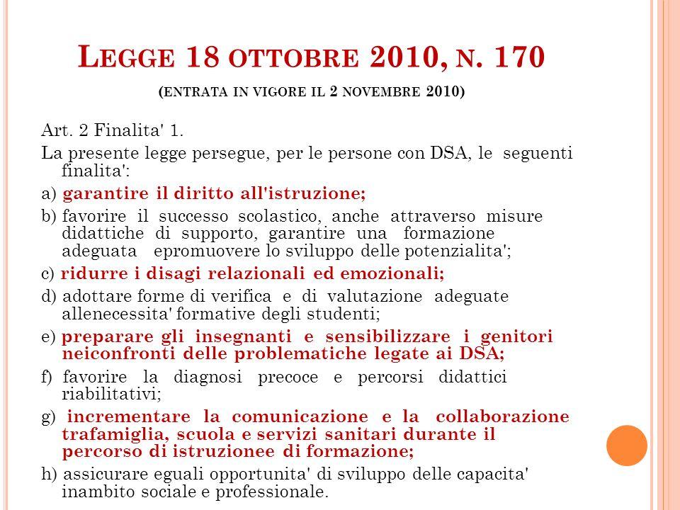 L EGGE 18 OTTOBRE 2010, N. 170 ( ENTRATA IN VIGORE IL 2 NOVEMBRE 2010) Art. 2 Finalita' 1. La presente legge persegue, per le persone con DSA, le segu