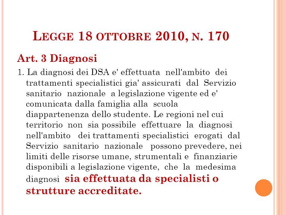 L EGGE 18 OTTOBRE 2010, N. 170 Art. 3 Diagnosi 1. La diagnosi dei DSA e' effettuata nell'ambito dei trattamenti specialistici gia' assicurati dal Serv