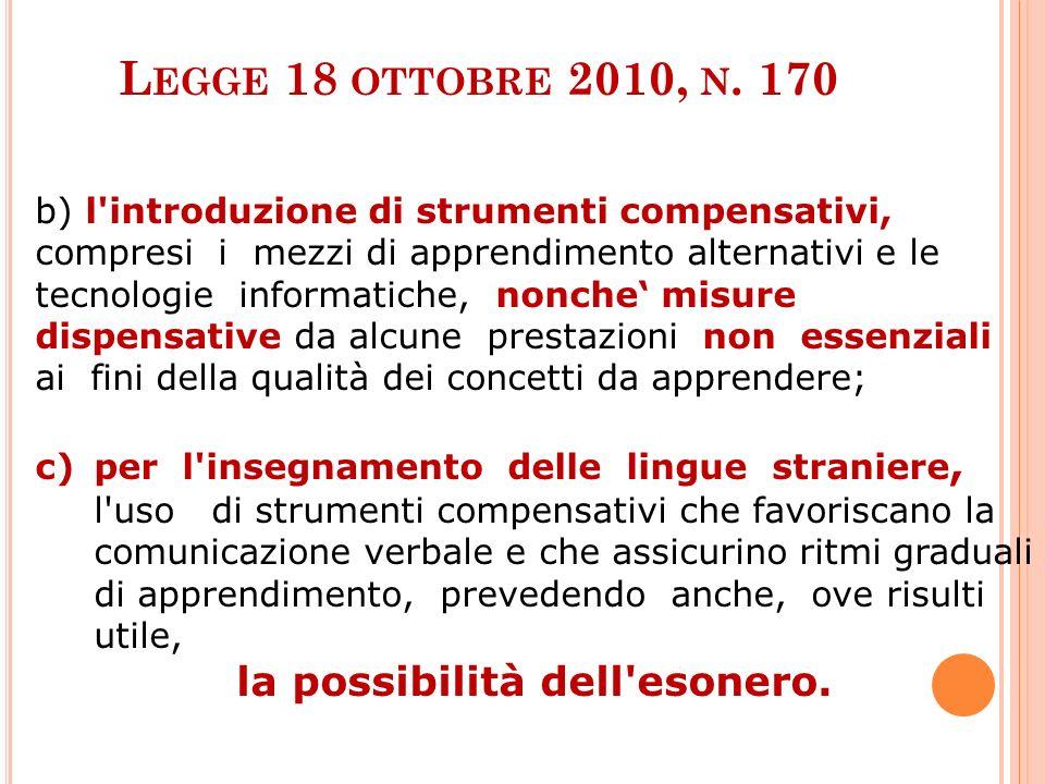 L EGGE 18 OTTOBRE 2010, N. 170 b) l'introduzione di strumenti compensativi, compresi i mezzi di apprendimento alternativi e le tecnologie informatiche
