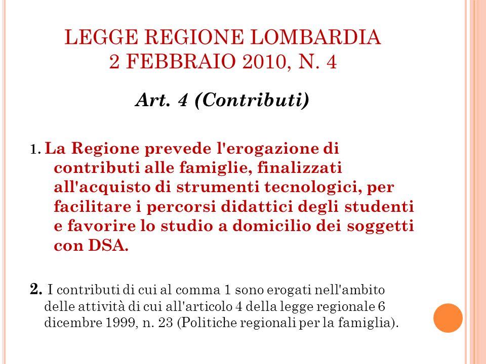 LEGGE REGIONE LOMBARDIA 2 FEBBRAIO 2010, N. 4 Art. 4 (Contributi) 1. La Regione prevede l'erogazione di contributi alle famiglie, finalizzati all'acqu