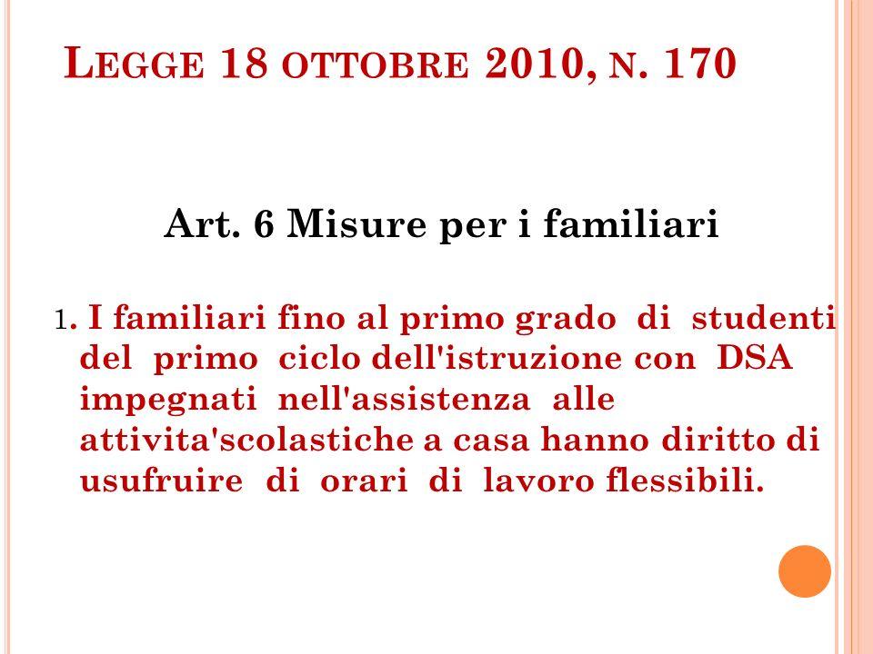 L EGGE 18 OTTOBRE 2010, N. 170 Art. 6 Misure per i familiari 1. I familiari fino al primo grado di studenti del primo ciclo dell'istruzione con DSA im