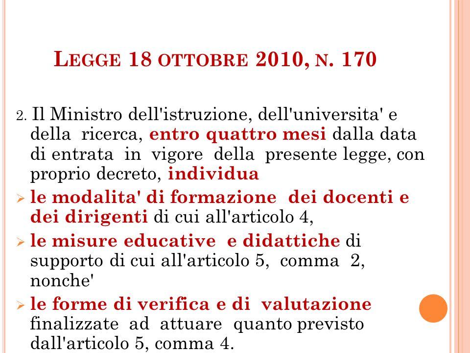 L EGGE 18 OTTOBRE 2010, N. 170 2. Il Ministro dell'istruzione, dell'universita' e della ricerca, entro quattro mesi dalla data di entrata in vigore de
