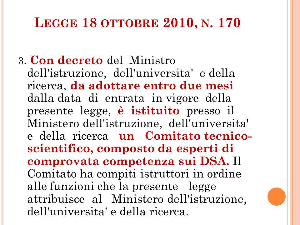L EGGE 18 OTTOBRE 2010, N. 170 3. Con decreto del Ministro dell'istruzione, dell'universita' e della ricerca, da adottare entro due mesi dalla data di