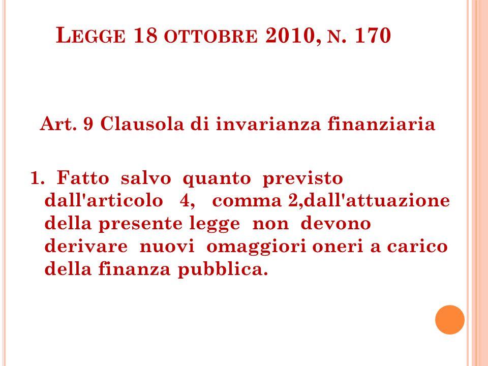 L EGGE 18 OTTOBRE 2010, N. 170 Art. 9 Clausola di invarianza finanziaria 1. Fatto salvo quanto previsto dall'articolo 4, comma 2,dall'attuazione della