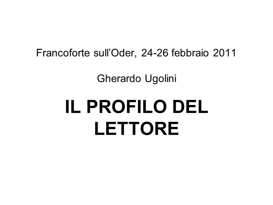 Francoforte sullOder, 24-26 febbraio 2011 Gherardo Ugolini IL PROFILO DEL LETTORE