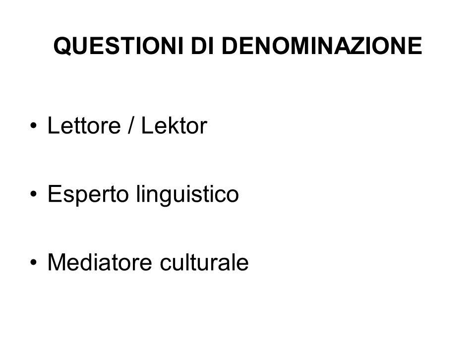 QUESTIONI DI DENOMINAZIONE Lettore / Lektor Esperto linguistico Mediatore culturale
