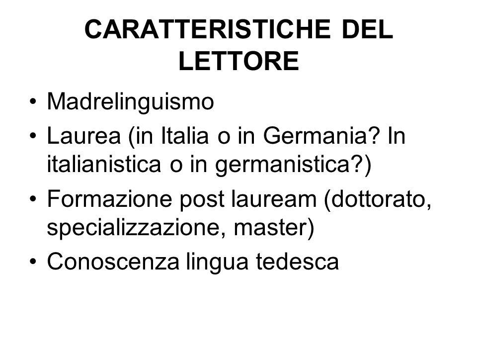 CARATTERISTICHE DEL LETTORE Madrelinguismo Laurea (in Italia o in Germania? In italianistica o in germanistica?) Formazione post lauream (dottorato, s