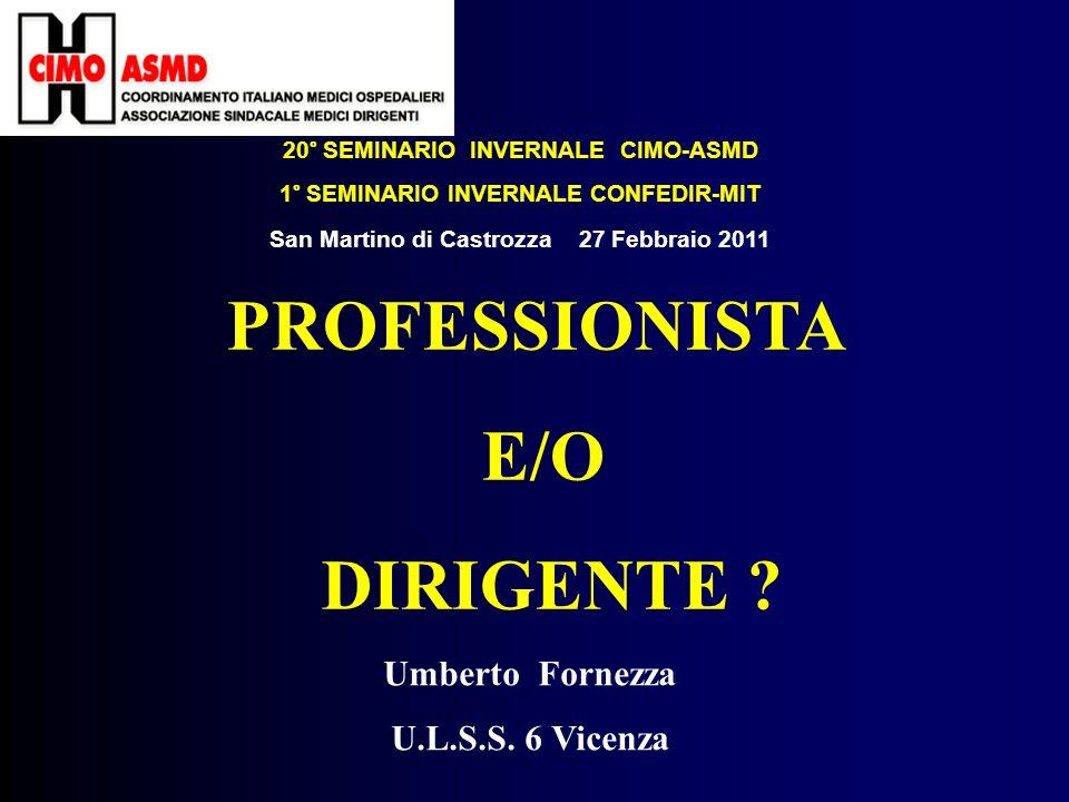 20° SEMINARIO INVERNALE CIMO-ASMD 1° SEMINARIO INVERNALE CONFEDIR-MIT San Martino di Castrozza 27 Febbraio 2011 PROFESSIONISTA E/O DIRIGENTE .