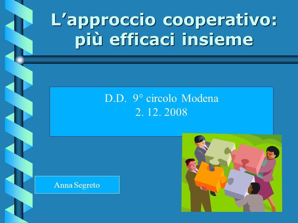 Lapproccio cooperativo: più efficaci insieme D.D. 9° circolo Modena 2. 12. 2008 Anna Segreto
