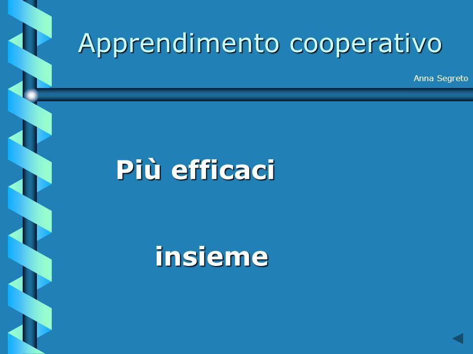 Apprendimento cooperativo Anna Segreto Più efficaci insieme