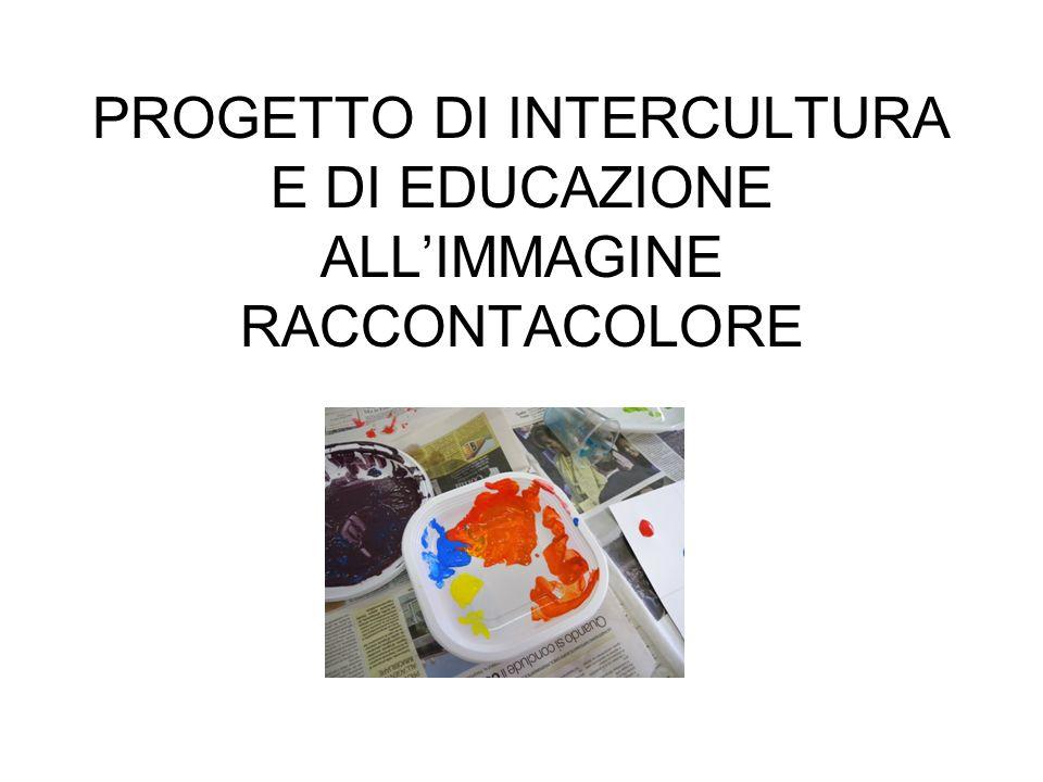 PROGETTO DI INTERCULTURA E DI EDUCAZIONE ALLIMMAGINE RACCONTACOLORE