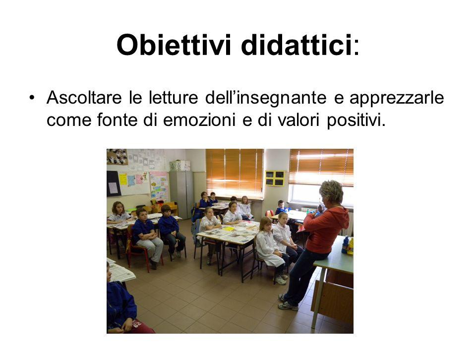Obiettivi didattici: Ascoltare le letture dellinsegnante e apprezzarle come fonte di emozioni e di valori positivi.