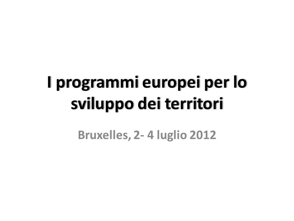 I programmi europei per lo sviluppo dei territori Bruxelles, 2- 4 luglio 2012