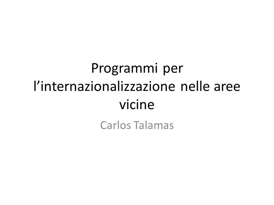 Programmi per linternazionalizzazione nelle aree vicine Carlos Talamas