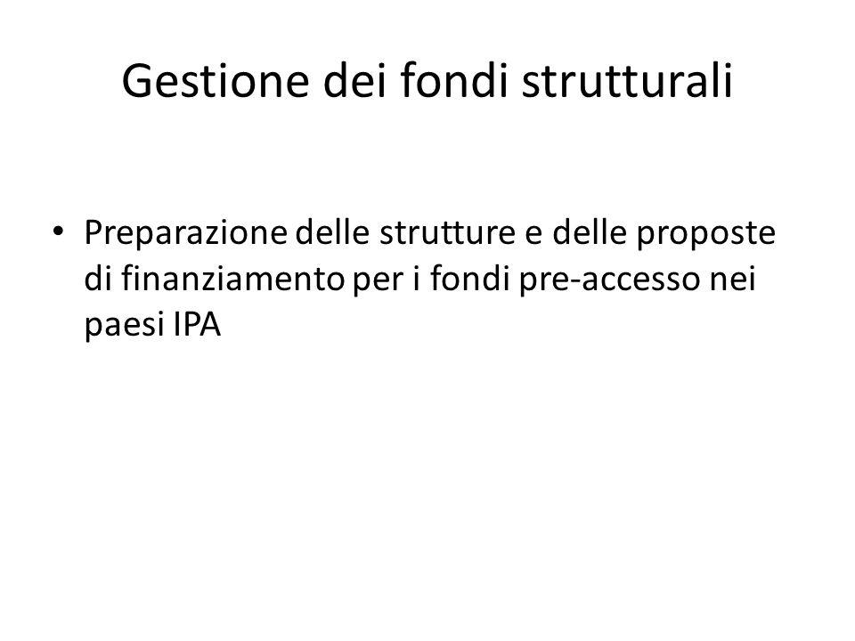 Gestione dei fondi strutturali Preparazione delle strutture e delle proposte di finanziamento per i fondi pre-accesso nei paesi IPA