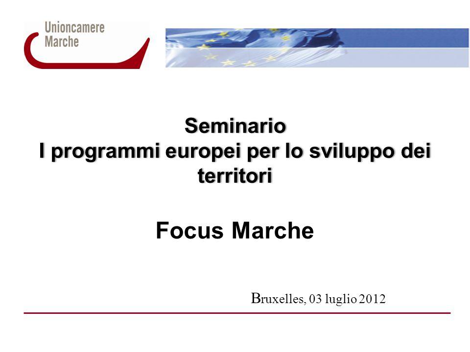 Seminario I programmi europei per lo sviluppo dei territori Seminario I programmi europei per lo sviluppo dei territori Focus Marche B ruxelles, 03 luglio 2012