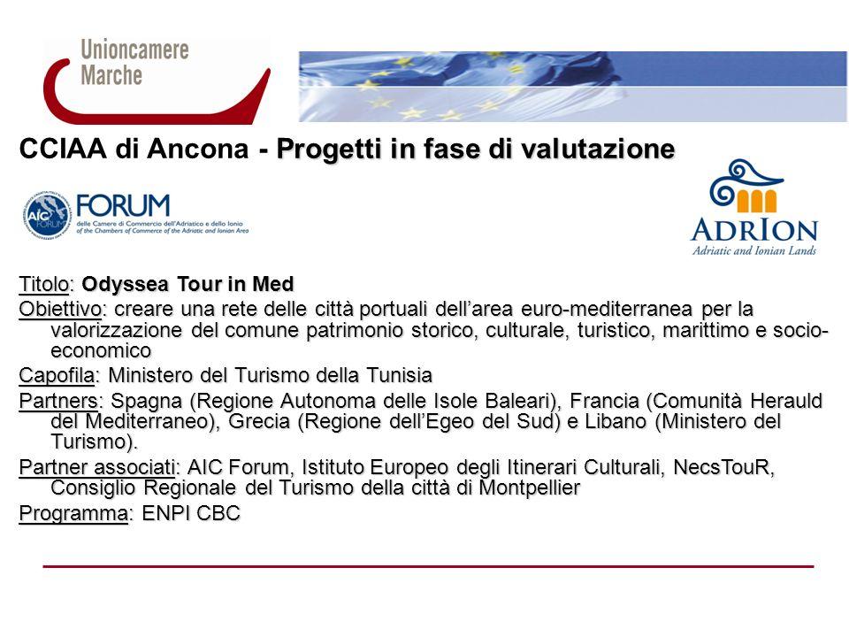 Progetti in fase di valutazione CCIAA di Ancona - Progetti in fase di valutazione Titolo: Odyssea Tour in Med Obiettivo: creare una rete delle città p
